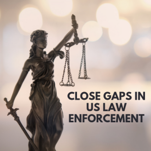 Close gaps in US Law Enforcement